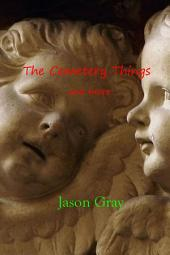 The Cemetery Things: And More