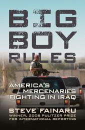 Big Boy Rules: America's Mercenaries Fighting in Iraq