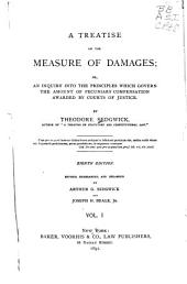 A Treatise on the Measure of Damages: Or, An Inquiry Into the Principles which Govern the Amount of Pecuniary Compensation Awarded by Courts of Justice, Volume 1