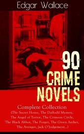 90 CRIME NOVELS: Complete Collection (The Secret House, The Daffodil Mystery, The Angel of Terror, The Crimson Circle, The Black Abbot, The Forger, The Green Archer, The Avenger, Jack O'Judgement…): Thriller Novel from the prolific author known for the creation of King Kong, The Four Just Men, Detective Sgt. Elk, Mr. J. G. Reeder, Educated Evans, The Daffodil Murder, The Crimson Circle and more
