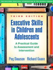 Executive Skills in Children and Adolescents, Third Edition: A Practical Guide to Assessment and Intervention, Edition 3