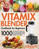 Vitamix Blender Cookbook for Beginners