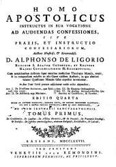 Homo apostolicus instructus in sua vocatione ad audiendas confessiones: sive, Praxis et instructio confessariorum