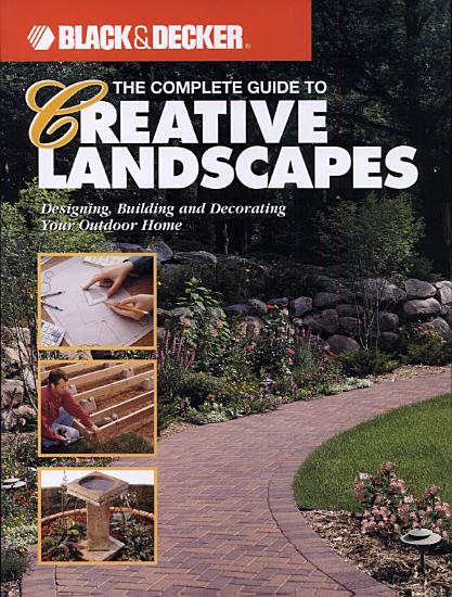 The Complete Guide to Creative Landscapes   Black   Decker PDF