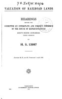 Valuation of Railroad Lands  Hearings Before the Committee on Interstate and Foreign Commerce of the House of Representatives  Sixty sixth Congress  Third Session  on H R  13997     Washington  Gov t  Print  Off   1921 PDF