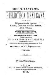 Florilegio medicinal: o, Breve epitome de las medicinas y cirujia la primera obra sobre esta ciencia impresa en Mexico en 1713, Volumen 2