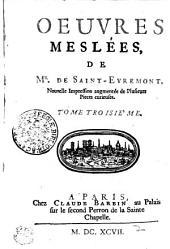OEUVRES MESLÉES, DE MR. DE SAINT- EVREMONT.: TOME TROISIE ́ ME, Volumes3à5