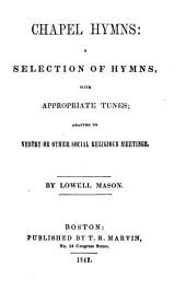 Chapel Hymns: A Selection of Hymns, with Appropriate Tunes, Adapted to Vestry Or Other Social Religious Meetings