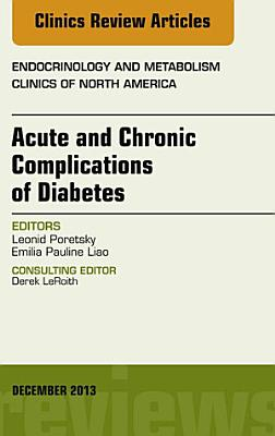 Acute and Chronic Complications of Diabetes, An Issue of Endocrinology and Metabolism Clinics, E-Book