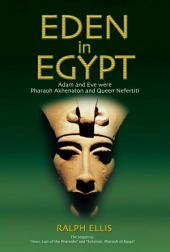 Eden in Egypt: Adam and Eve were Pharaoh Akhenaton and Nefertiti.