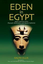 Eden in Egypt: Adam and Eve were Pharaoh Akhenaton and Nefertiti.