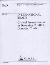 International Trade: Critical Issues Remain in Deterring Conflict Diamond Trade