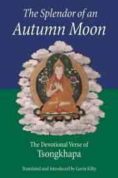 The Splendor of an Autumn Moon: The Devotional Verse of Tsongkhapa