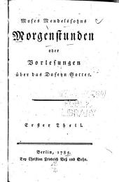 Moses Mendelssohns Morgenstunden: oder Vorlesungen über das Daseyn Gottes. Erster Theil