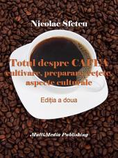 Totul despre cafea: Cultivare, preparare, reţete, aspecte culturale