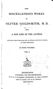 Miscellaneous Works of Oliver Goldsmith: With a New Life of the Author, Volume 1