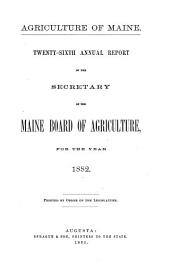 Agriculture of Maine: Annual Report of the Secretary of the Maine Board of Agriculture, Volume 26, Part 1882