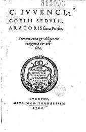 C. Ivvenci, Coelii Sedvlii, Aratoris sacra Poësis. Summa cura & diligentia recognita & collata