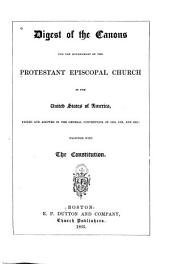 Digest of the Canons for the Government of the Protestant Episcopal Church in the United States of America: Passed and Adopted in the General Conventions of 1859, 1862, and 1865 : Together with the Constitution