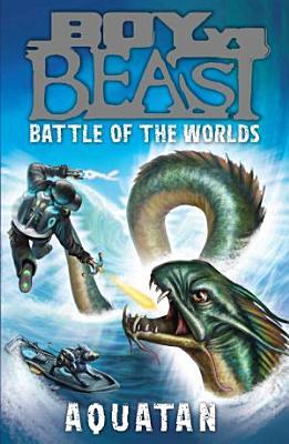 Boy Vs  Beast  Battle of the Worlds  1  Aquatan