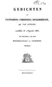 Gedichten van Catharina Christina Hugenholtz, geb. van Affelen, overleden 14 Augustus 1834, ter gedachtenis, voor hare betrekkingen en vrienden