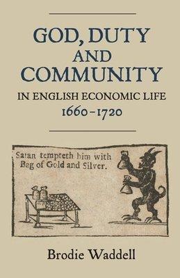 God  Duty and Community in English Economic Life  1660 1720 PDF