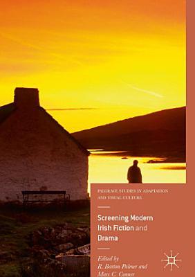 Screening Modern Irish Fiction and Drama PDF