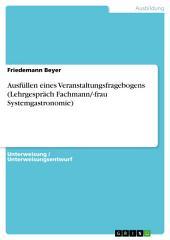 Ausfüllen eines Veranstaltungsfragebogens (Lehrgespräch Fachmann/-frau Systemgastronomie)