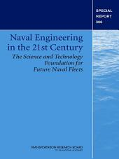 Naval Engineering in the 21st Century: The Science and Technology Foundation for Future Naval Fleets -- Special Report 306
