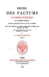 Recueil des factums d'Antoine Furetière de l'Académie François: contre quelques-uns de cette Académie, Volume2
