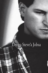 Droga Steve'a Jobsa: Od brawurowego parweniusza do wizjonera i przywódcy