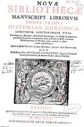 Nouae bibliothecae manuscript. librorum tomus primus: historias, chronica sanctorum sanctarumque vitas ..., Volume 1