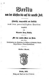 Berlin von der ältesten bis auf die neueste zeit: Historisch, topographisch und statistisch nach den zuverlässigsten quellen
