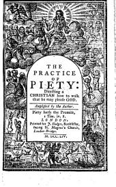 The practice of piety: directing a Christian how to walk, that he may please God. Amplified by the author. The fifty first edition, corrected. The dedicatory epistle signed: Lewis Baily