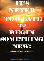 IT'S NEVER TOO LATE TO BEGIN SOMETHING NEW!