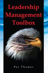 Leadership Management Toolbox: A Collection of Tools, Techniques and Procedures that will allow you To Focus, Align, Communicate and Track your Organization's Performance