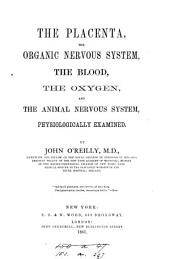 The Placenta, the Organic Nervous System, the Blood, the Oxygen, and the Animal Nervous System: Physiologically Examined