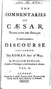 The commentaries of Caesar, translated into English: To which is prefixed a discourse concerning the Roman art of war, Volume 2