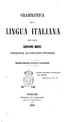 Grammatica della lingua italiana dedicata ai giovani studiosi dell abate Giovanni Moise PDF
