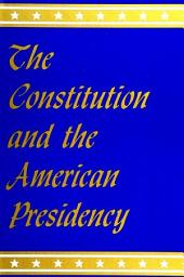 Constitution and the American Presidency, The
