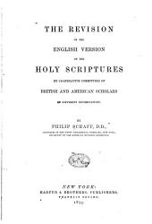 The Revision of the English Version of the Holy Scriptures: By Co-operative Committees of British and American Scholars of Diffeent Denominations
