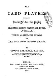 The Card Palyer Comprising Concise Directions for Playining Cribbage, Ecarte, Piquet, All-fours, Quadrille, Vingt-un, Loo, Speculation, Pope Joan, and All the Best Round Games
