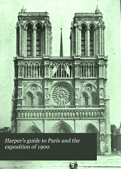 Harper's Guide to Paris and the Exposition of 1900: Being Practical Suggestions Concerning the Trip from New York to Paris ...