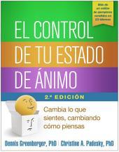 El control de tu estado de ánimo, Segunda edición: Cambia lo que sientes, cambiando cómo piensas, Edición 2