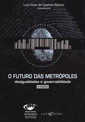 O FUTURO DAS METRÓPOLES desigualdades e governabilidade