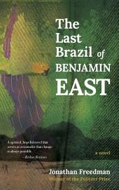 The Last Brazil of Benjamin East: A Novel