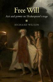 Free Will: Art and power on Shakespeare's stage