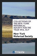 Collections of the New York Historical Society for the Year 1912  XLV PDF