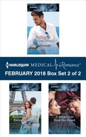 Harlequin Medical Romance February 2018 - Box Set 2 of 2: Falling for His Best Friend\Reunited with Her Parisian Surgeon\A Surgeon to Heal Her Heart