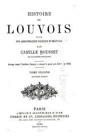 Histoire de Louvois et de son administration politique et militaire: Volume2